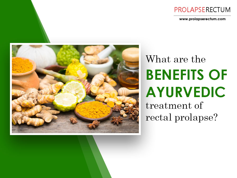 13 Key Benefits Of Ayurvedic Treatment Of Rectal Prolapse