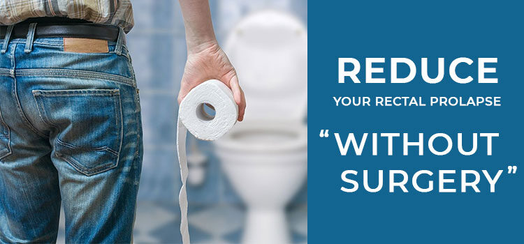 How to Reduce Your Rectal Prolapse without Surgery